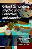 Gilbert Simondons Psychic and Collective Individuation: A Critical Introduction and Guide