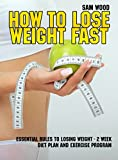 Lose Weight: How to Lose Weight Fast: Weight loss: Essential Rules to Losing Weight 2 Week Diet Plan & Exercise Program, for Happy LIFE