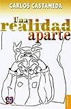 Una realidad aparte : nuevas conversaciones con don Juan (Spanish Edition)