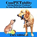 ComPETability: Solving Behavior Problems in Your Multi-Dog Household (       UNABRIDGED) by Amy Shojai Narrated by Amy Shojai