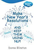 Make New Year Resolutions and Keep Them Using Nlp! (Inspirational Solutions)