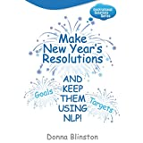 Make New Year Resolutions and keep them using NLP! (Inspirational Solutions)by Donna Blinston