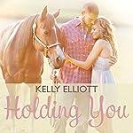 Holding You | Kelly Elliott