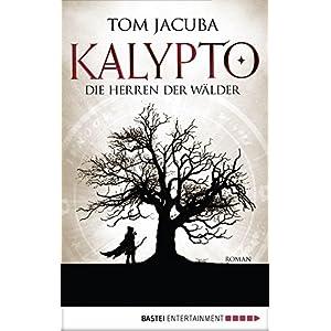 KALYPTO - Die Herren der Wälder: Roman. Band 1 (Der Große Waldfürst)