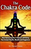 img - for The Chakra Code: How Balancing the 7 Chakras will Bring You Instant Health, Wealth and Happiness book / textbook / text book