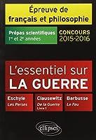 l'Essentiel sur la Guerre Eschyle Clausewitch Barbusse Prépas Scientifiques 1re et 2e Années Épreuve de Français et Philosophie Concours 2015-2016