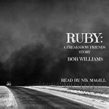 Ruby: A Freakshow Friends Story Audiobook by Bob Williams Narrated by Nik Magill