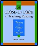 A Close-Up Look at Teaching Reading: Foc...