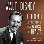 Walt Disney: L'uomo che trasformò la sua fantasia in realtà | Francesco Benedetto Belfiore