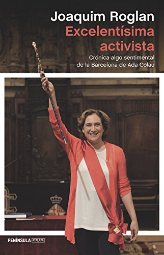 Excelentísima activista: Crónica algo sentimental de la Barcelona de Ada Colau