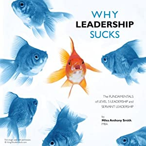 Why Leadership Sucks tm: Fundamentals of Level 5 Leadership and Servant Leadership | [Miles Anthony Smith]