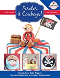 Pirates & Cowboys! Cute & Easy Cake Toppers for any Pirate Party or Cowboy Celebration!: 6 (Cute & Easy Cake Toppers Collection)