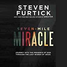 Seven-Mile Miracle: Journey into the Presence of God Through the Last Words of Jesus Audiobook by Steven Furtick Narrated by Kaleo Griffith