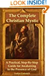 The Complete Christian Mystic: A Prac...