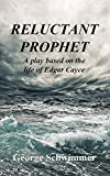 RELUCTANT PROPHET - A Play Based on the Life of Edgar Cayce