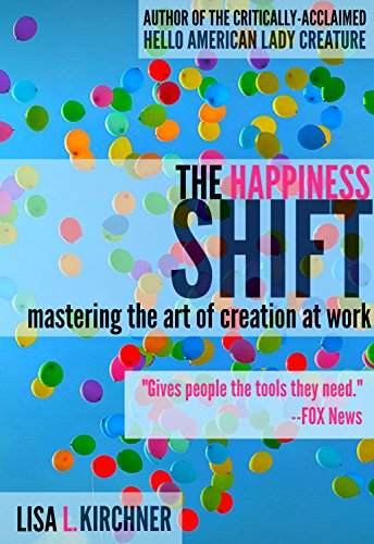 The Happiness Shift: Mastering the Art of Creation at Work (Work At Spirit)
