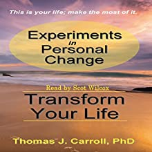 Experiments in Personal Change: Transform Your Life Audiobook by Thomas J Carroll PhD Narrated by Scot Wilcox