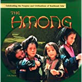 The Hmong (Celebrating the Peoples and Civilizations of Southeast Asia)