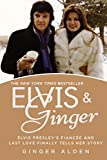 Elvis and Ginger: Elvis Presley's Fianc�e and Last Love Finally Tells Her Story