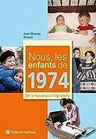 Nous, les enfants de 1974 : De la naissance à l'âge adulte