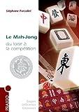 Le Mah-Jong du loisir à la compétition : Règles internationales, conseils, stratégie