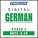 German Phase 3, Unit 16-20: Learn to Speak and Understand German with Pimsleur Language Programs  by  Pimsleur