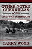 Other Noted Guerrillas (of the Civil War in Missouri) (0970282923) by Wood, Larry