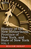 History of the New Netherlands, Province of New York, and State of New York: Vol. 1 by William Dunlap
