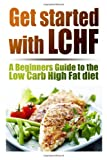 Get started with LCHF. A Beginners Guide to the Low Carb High Fat Diet