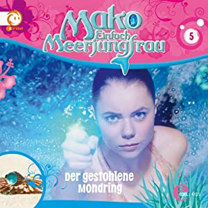 Der gestohlene Mondring (Mako - Einfach Meerjungfrau 5) Hörspiel