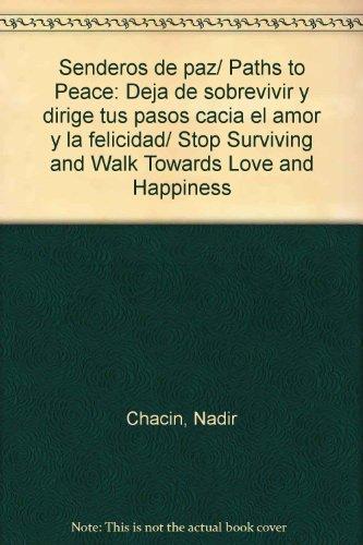 Senderos de paz/ Paths to Peace: Deja de sobrevivir y dirige tus pasos cacia el amor y la felicidad/ Stop Surviving and