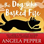The Dog Who Barked Fire: Eli Carter & the Ghost Hackers Paranormal Mysteries, Book 3 | Angela Pepper