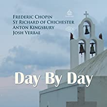 Day by Day Performance Auteur(s) : Frederic Chopin,  St Richard of Chichester, Anton Kingsbury Narrateur(s) : Josh Verbae