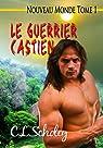 Nouveau Monde Tome 1: Le Guerrier Castien par Scholey