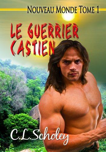 C. L. Scholey - Le Guerrier Castien [Nouveau Monde Tome 1] (French Edition)