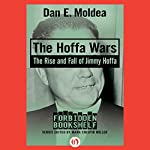 The Hoffa Wars: The Rise and Fall of Jimmy Hoffa | Dan E. Moldea