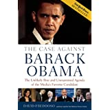 The Case Against Barack Obama: The Unlikely Rise and Unexamined Agenda of the Media's Favorite Candidateby David Freddoso