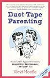 Duct Tape Parenting: A Less Is More Approach to Raising Respectful, Responsible, and Resilient Kids
