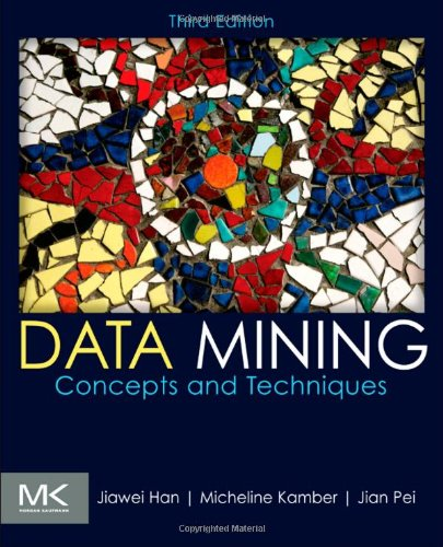 Data Mining: Concepts and Techniques, Third Edition (The...