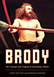 Brody: The Triumph and Tragedy of Wrestling's Rebel