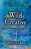 Wild Creative: Igniting Your Passion and Potential in Work, Home, and Life
