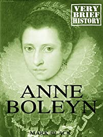 Anne Boleyn: A Very Brief History by Mark Black ebook deal