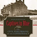 Captives in Blue: The Civil War Prisons of the Confederacy | Roger Pickenpaugh