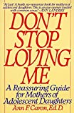 img - for Don't Stop Loving Me: Reassuring Guide For Mothers of Adolescent Daughters book / textbook / text book