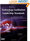 ISTE's Technology Facilitation and Leadership Standards: What Every K-12 Leader Should Know and Be Able to Do
