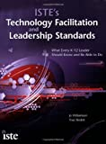 img - for ISTE's Technology Facilitation and Leadership Standards: What Every K-12 Leader Should Know and Be Able to Do book / textbook / text book
