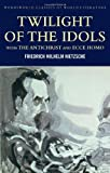 Image of Twilight of the Idols with The Antichrist and Ecce Homo (Wordsworth Classics of World Literature)