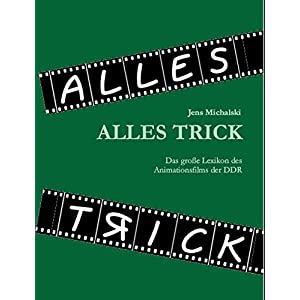 Alles Trick: Das grosse Lexikon des Animationsfilmes der DDR