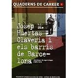Josep M. Huertas Claveria i els barris de Barcelona (Quaderns de Carrer)