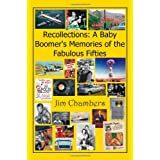 Recollections: a Baby Boomer's Memories of the Fabulous Fifties ~ Jim Chambers